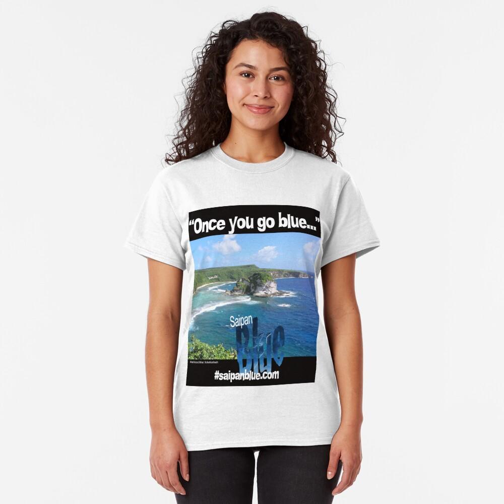 """Once you go blue..."" Saipan Blue design Classic T-Shirt"