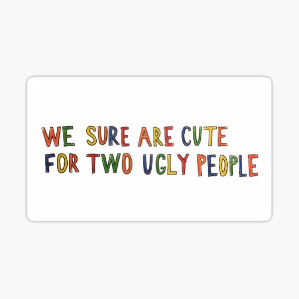 cute 4 2 ugly people Sticker