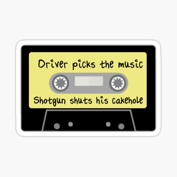 Driver Picks the Music, Shotgun Shuts His Cakehole Sticker
