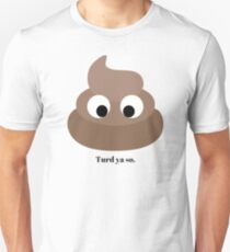 Turd ya so. - Emoji Poop know-it-all Unisex T-Shirt