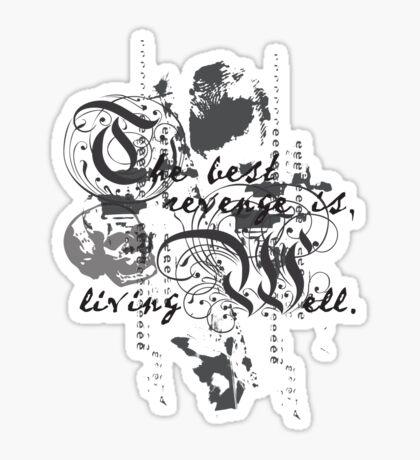 The Best Revenge is Living Well Sticker