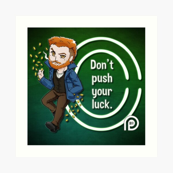 Mad Sweeney Says Don't Push Your Luck Art Print
