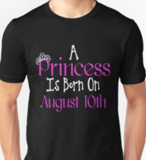 A Princess Is Born On August 10th Funny Birthday  Unisex T-Shirt