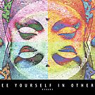 See Yourself in Others by dropSoul