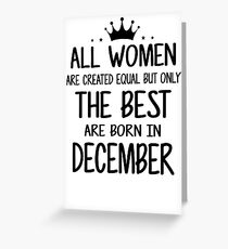 All Women Are Created Equal But Only The Best Are Born In December Greeting Card