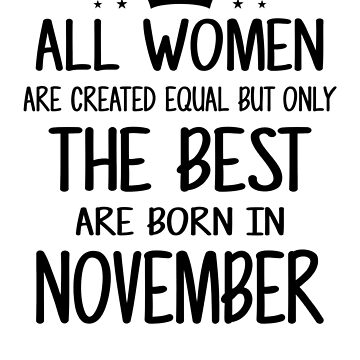 All Women Are Created Equal But Only The Best Are Born In November by nhidesign99