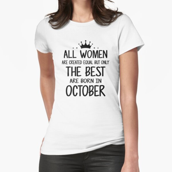 All Women Are Created Equal But Only The Best Are Born In October Fitted T-Shirt