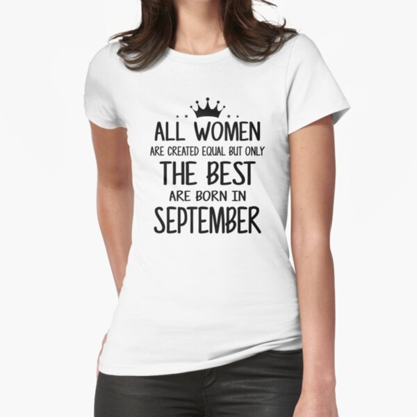 All Women Are Created Equal But Only The Best Are Born In September Fitted T-Shirt