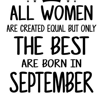 All Women Are Created Equal But Only The Best Are Born In September by nhidesign99