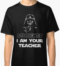 Students I am your teacher t-shirts Classic T-Shirt