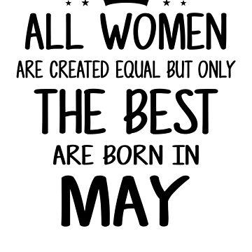 All Women Are Created Equal But Only The Best Are Born In May by nhidesign99