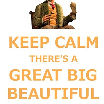Keep Calm There's A Great Big Beautiful Tomorrow by ByMinotti