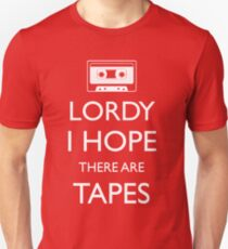 Lordy I Hope There Are Tapes Unisex T-Shirt