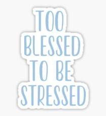 too blessed to be stressed. Sticker