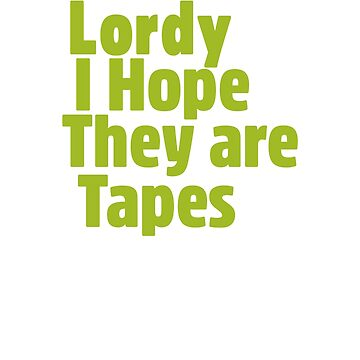 Lordy I Hope There Are Tapes T Shirt by Bloodaxe