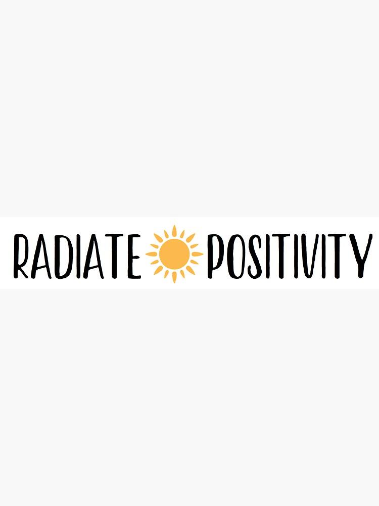 radiate positivity by cedougherty