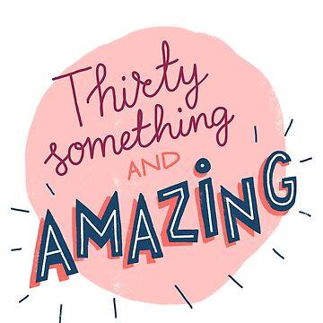 Thirty something and amazing by whatafabday