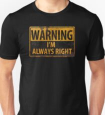 WARNING I'm Always Right - Funny Distressed Metal Danger Sign Unisex T-Shirt