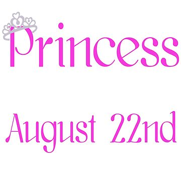 A Princess Is Born On August 22nd Funny Birthday  by matt76c