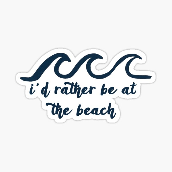 i'd rather be at the beach Sticker