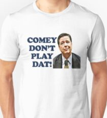 Comey Don't Play Dat  T-Shirt