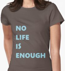 No Life is Enough Womens Fitted T-Shirt