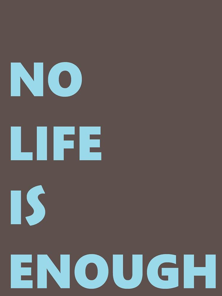 No Life is Enough | Unisex T-Shirt