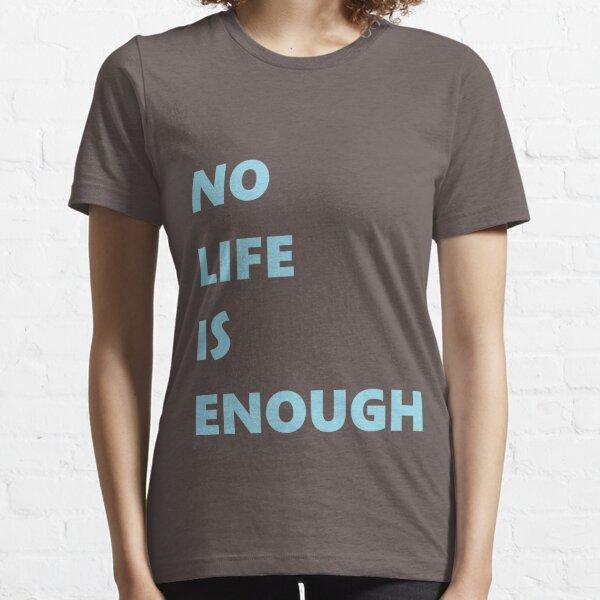No Life is Enough Essential T-Shirt
