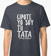 Cipote yo soy tu tata Classic T-Shirt