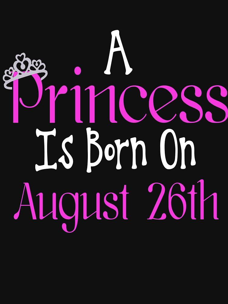 A Princess Is Born On August 26th Funny Birthday  by matt76c