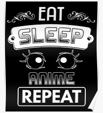 Eat Sleep Anime Repeat Shirt Poster