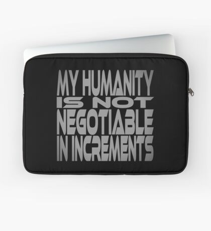 My Humanity is Not Negotiable in Increments Laptop Sleeve