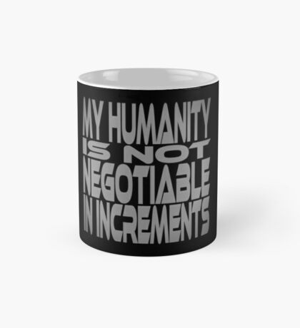 My Humanity is Not Negotiable in Increments Mug