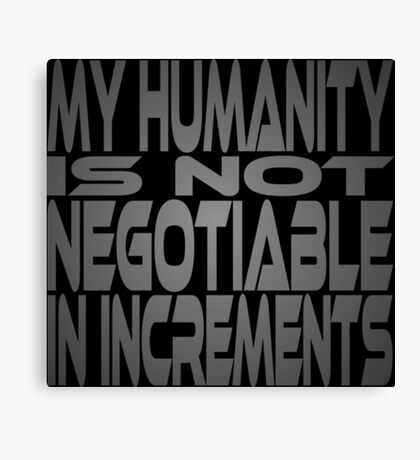 My Humanity is Not Negotiable in Increments Canvas Print
