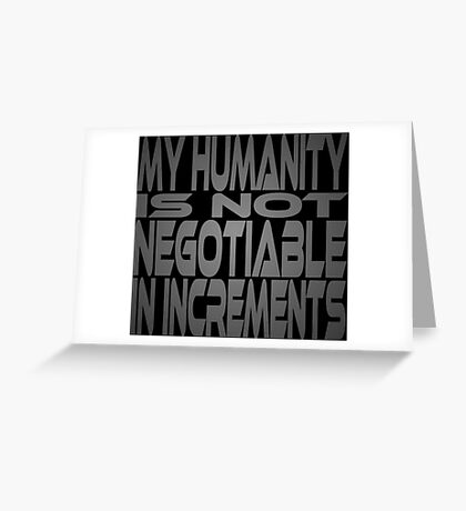 My Humanity is Not Negotiable in Increments Greeting Card