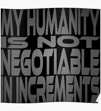My Humanity is Not Negotiable in Increments Poster