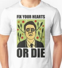 Fix Your Hearts Or Die Unisex T-Shirt