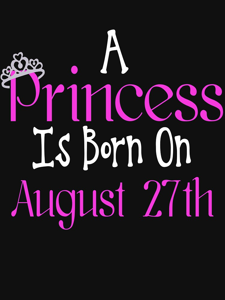 A Princess Is Born On August 27th Funny Birthday  by matt76c