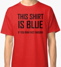 This Shirt Is Blue, If you Run Fast Enough- Funny Physics Joke Classic T-Shirt