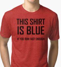 This Shirt Is Blue, If you Run Fast Enough- Funny Physics Joke Tri-blend T-Shirt