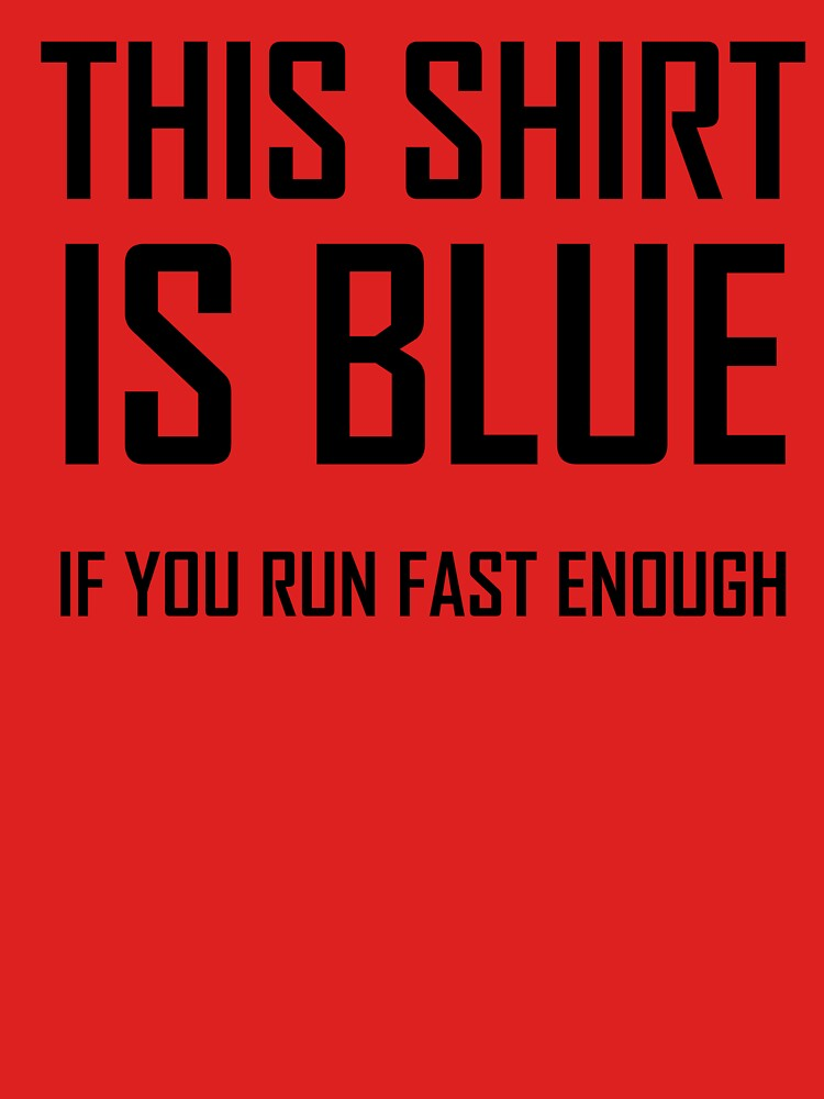 This Shirt Is Blue, If you Run Fast Enough- Funny Physics Joke by the-elements