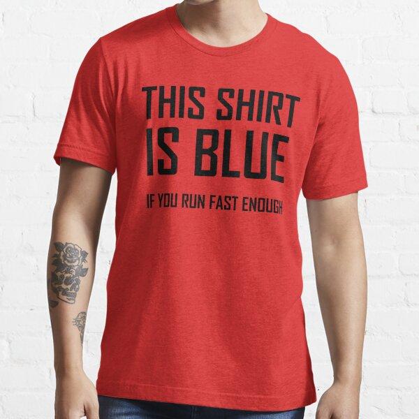 This Shirt Is Blue, If you Run Fast Enough- Funny Physics Joke Essential T-Shirt
