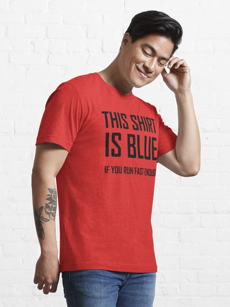 Alternate view of This Shirt Is Blue, If you Run Fast Enough- Funny Physics Joke Essential T-Shirt