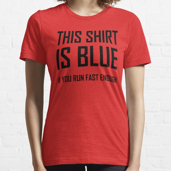 This Shirt Is Blue, If you Run Fast Enough- Funny Physics Joke Essential T-Shirt