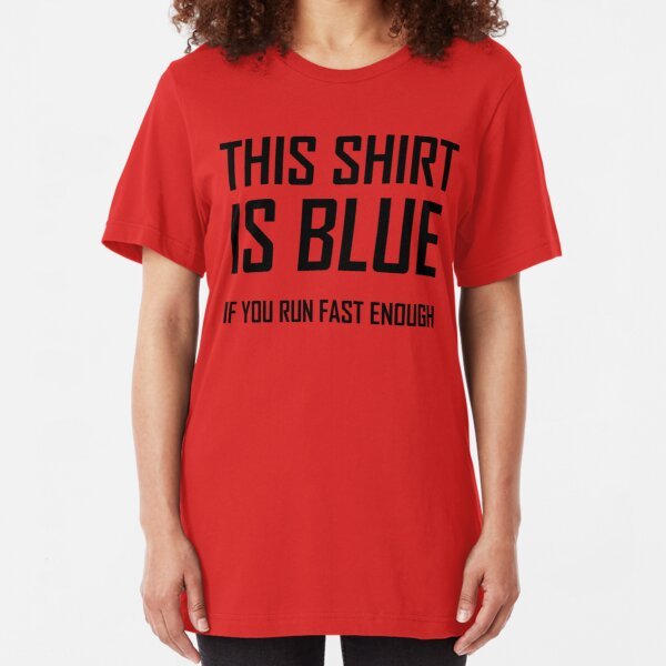 This Shirt Is Blue, If you Run Fast Enough- Funny Physics Joke Slim Fit T-Shirt