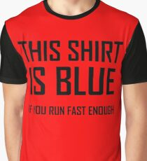 This Shirt Is Blue, If you Run Fast Enough- Funny Physics Joke Graphic T-Shirt
