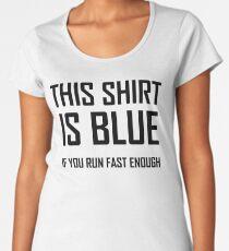 This Shirt Is Blue, If you Run Fast Enough- Funny Physics Joke Women's Premium T-Shirt