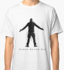 Kings Never Die Classic T-Shirt