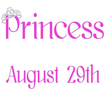 A Princess Is Born On August 29th Funny Birthday  by matt76c
