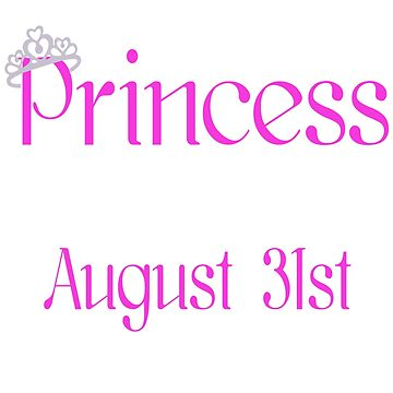A Princess Is Born On August 31st Funny Birthday T-Shirt by matt76c